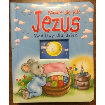 Modlę się jak JEZUS Modlitwy dla dzieci