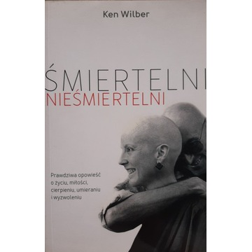 Śmiertelni nieśmiertelni Ken Wilber NOWA Warszawa