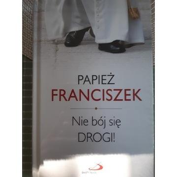 Papież Franciszek Nie bój sie drogi