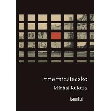 Inne Miasteczko - Michał Kukuła