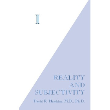 David R. HAWKINS - I: Reality and Subjectivity