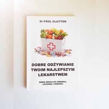 Dr Paul Clayton Dobre odżywianie Twoim najlepszym