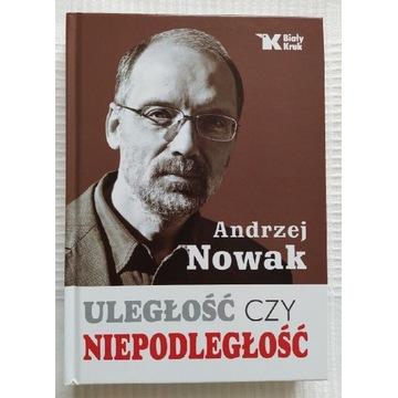 Andrzej Nowak Uległość czy niepodległość