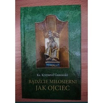Ks. K. Guzowski - Bądźcie miłosierni jak Ojciec