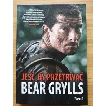 Jeść, by przetrwać Bear Grylls