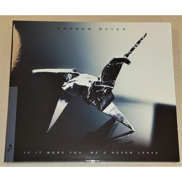 Andrew Bayer If It Were You, We'd Never Leave CD