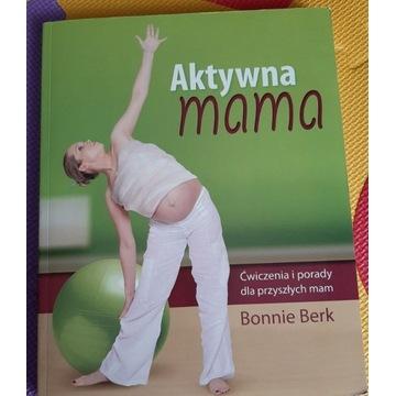 """Książka  """"Aktywna mama"""" Bonnie Berk"""