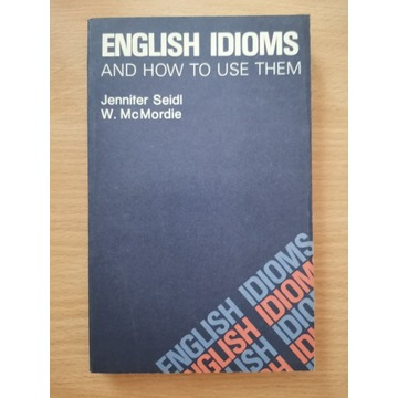 ENGLISH IDIOMS and how to use them- Seidl,McMordie