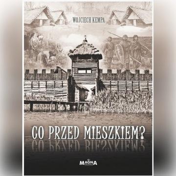 Wojciech Kempa - Co przed Mieszkiem?