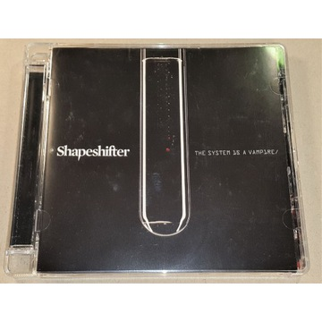 Shapeshifter - The System Is A Vampire