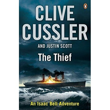 The Thief: Isaac Bell #5 Cussler Clive J. Scott