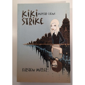 Kiki Strike. Miasto cieni - Kristen Miller