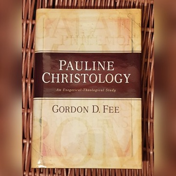 Pauline Christology Gordon D. Fee