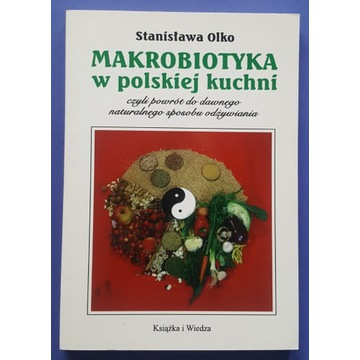 """Stanisława Olko """" Makrobiotyka polskiej kuchni """""""