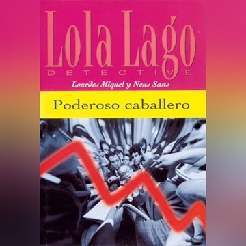 Neus Sans - Lola Lago Detective Poderoso caballero