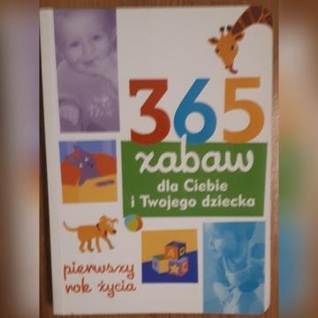365 ZABAW DLA CIEBIE I TWOJEGO DZIECKA  1. rok
