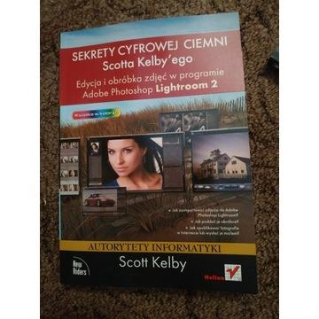 Sekrety cyfrowej ciemni Scotta Kelby'ego. Edycja i