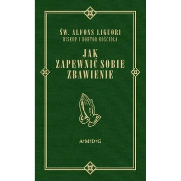 Jak zapewnić sobie zbawienie św. Liguori REPRINT