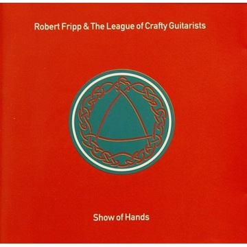 ROBERT FRIPP & THE LCG 'Show of Hands' (1991)