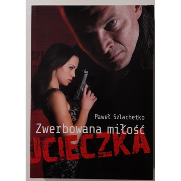 Paweł Szlachetko - Zwerbowana miłość. Ucieczka