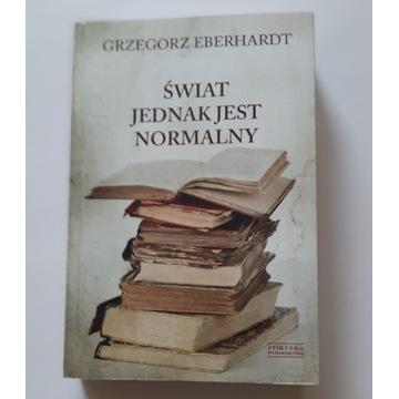 """Grzegorz Eberhardt """"Świat Jednak Jest Normalny"""""""