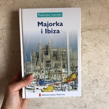 Podróże marzeń Majorka i Ibiza przewodnik nowe