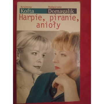 Harpie, piranie, anioły - K. Kofta i M. Domagalik