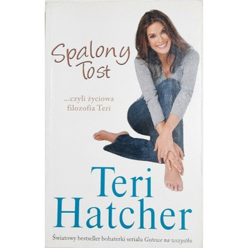 Spalony tost czyli filozofia zyciowa Teri Hatcher