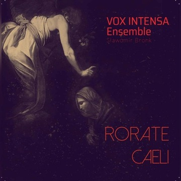 Rorate caeli - Vox Intensa Ensemble