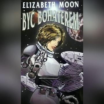 Elizabeth Moon - Być Bohaterem