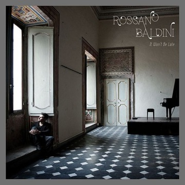 Rossano Baldini - It Won't Be Late (CD) (2012)