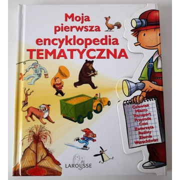 Moja pierwsza encyklopedia tematyczna LAROUSSE