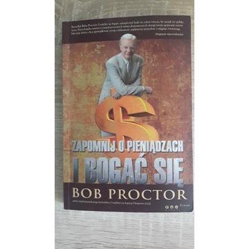 """""""Zapomnij o pieniądzach i bogać się."""" Bob Proctor"""