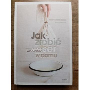 Jak zrobić ser w domu. Joanna Włodarska