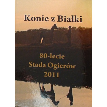 """Album """"Konie z Białki-80 lecie Stada ogierów 2011"""""""