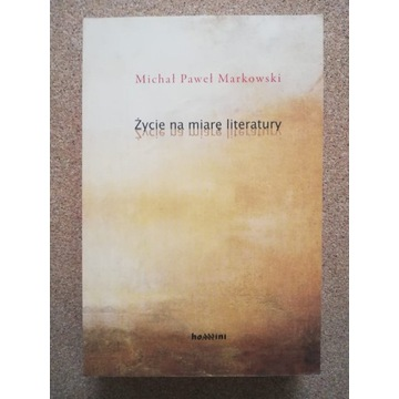 Markowski, Życie na miarę literatury