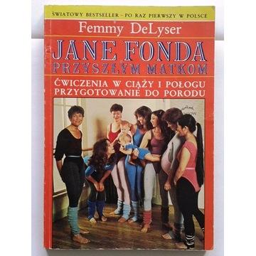 Femmy DeLyser JANE FONDA PRZYSZŁYM MATKOM