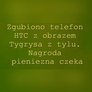 Zgubiono telefon HTC z obrazem Tygrysa. Nagroda.