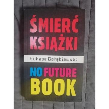 """""""Śmierć książki.No future book"""" Łukasz Gołębiewski"""