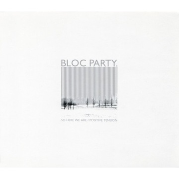 Bloc Party - So Here We Are / Positive Tension