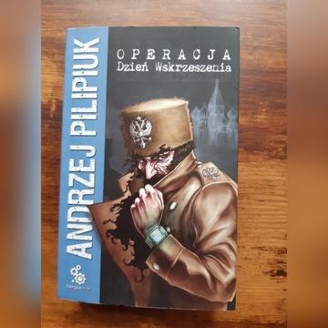 """""""Operacja Dzień Wskrzeszenia."""" Andrzej Pilipiuk"""