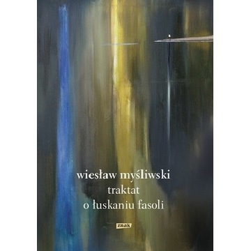 Traktat o łuskaniu fasoli Wiesław Myśliwski