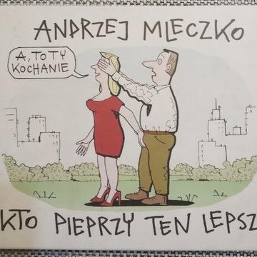 Andrzej Mleczko -kto pieprzy ten lepszy .
