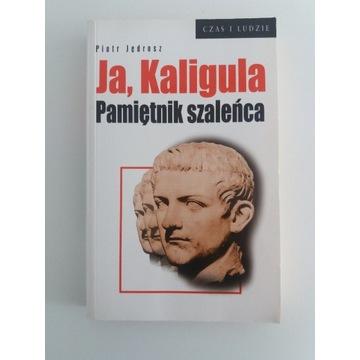 Piotr Jędrosz - Ja Kaligula - Pamiętnik Szaleńca