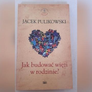 Jacek Pulikowski Jak budować więzi w rodzinie