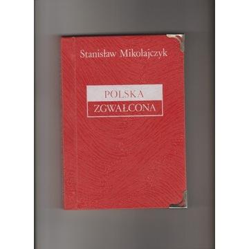 Stanisław Mikołajczyk - Polska Zgwałcona