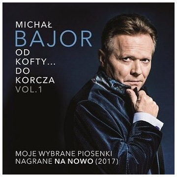 Michał Bajor - Od Korcza ... do Kofty vol.1 2017