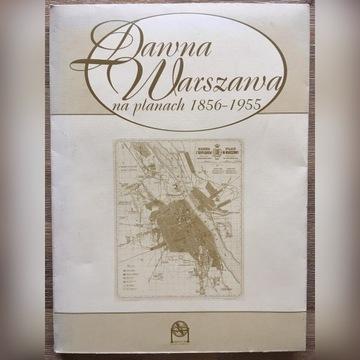 Dawna Warszawa w planach 1856-1955 mapy plany