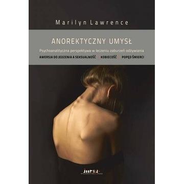 Anorektyczny umysł Psychoanaliza Lawrence UNIKAT