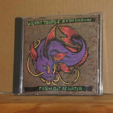 cd259. WAYNE TOUPS ZYDECAJUN FISH OUT OF WATER